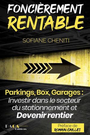 Foncièrement rentable : parkings, box, garages : investir dans le secteur du stationnement et devenir rentier
