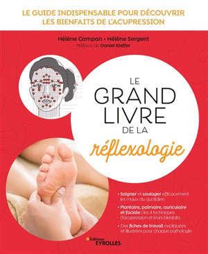 Le grand livre de la réflexologie : le guide indispensable pour découvrir les bienfaits de l'acupression