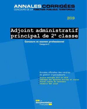Adjoint administratif principal de 2e classe : concours et examen professionnel, catégorie C : annales officielles des centres de gestion organisateurs, 2019