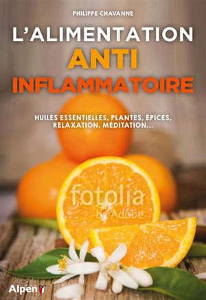 L'alimentation anti-inflammatoire : huiles essentielles, plantes, épices, relaxation, méditation...