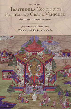 Traité de la continuité suprême du Grand Véhicule; Mahayanottaratantrasastra. L'incontestable rugissement du lion
