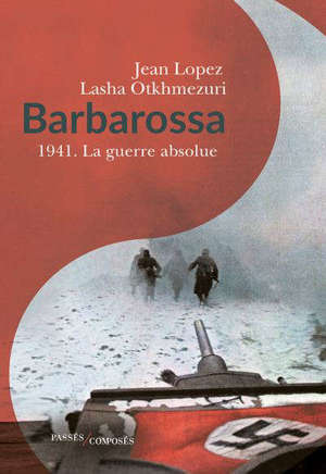 Barbarossa : 1941, la guerre absolue