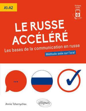 Le russe accéléré, les bases de la communication russe, A1-A2 : méthode axée sur l'oral
