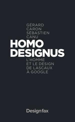 Homo designus : l'homme et le design de Lascaux à Google