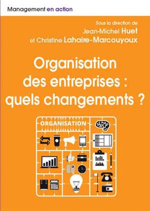 Organisation des entreprises : quels changements ? : nouveaux modèles organisationnels, nouveaux environnements