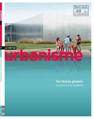 Urbanisme, hors-série. n° 68, Territoires phoenix : la preuve par Euralens
