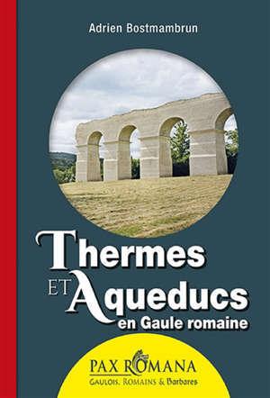 Thermes et aqueducs en Gaule romaine