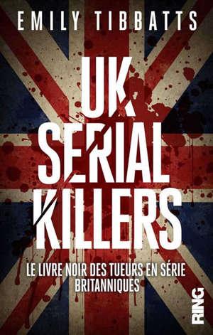UK serial killers : le livre noir des tueurs en série britanniques