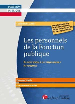 Les personnels de la fonction publique : du statut général à la travaillisation des personnels : accès, recrutement et carrière, catégories A+, A et B