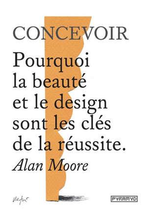 Concevoir : pourquoi la beauté et le design sont les clés de la réussite