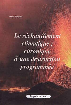 Le réchauffement climatique : chronique d'une destruction programmée