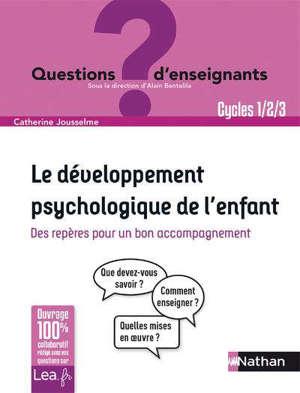 Le développement psychologique de l'enfant : des repères pour un bon accompagnement : cycles 1, 2, 3