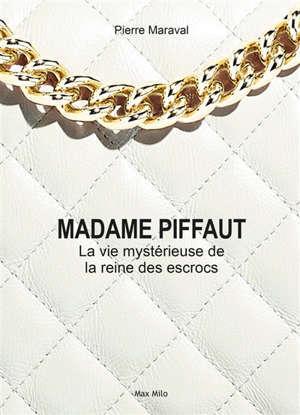 Madame Piffaut : la vie mystérieuse de la reine des escrocs : biographie romancée