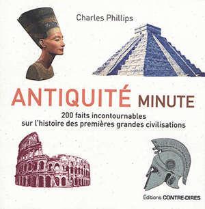 Antiquité minute : 200 faits incontournables sur l'histoire des premières grandes civilisations