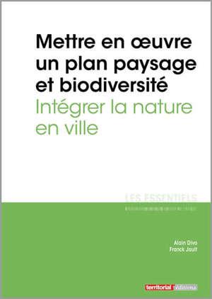 Mettre en oeuvre un plan paysage et biodiversité : intégrer la nature en ville