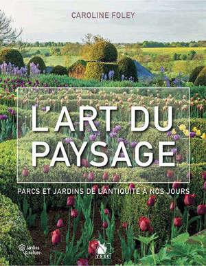 L'art du paysage : parcs et jardins de l'Antiquité à nos jours