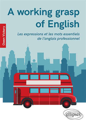 A working grasp of English : les expressions et les mots essentiels de l'anglais professionnel