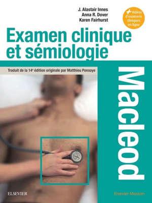 Examen clinique et sémiologie Macleod : interrogatoire et examen clinique, sémiologie par appareil, situations particulières