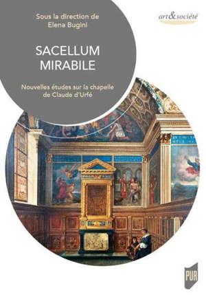 Sacellum mirabile : nouvelles études sur la chapelle de Claude d'Urfé