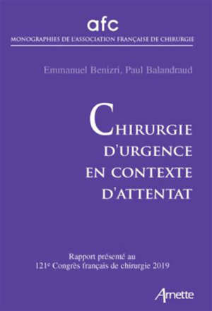 Chirurgie d'urgence en contexte d'attentat : rapport présenté au 121e Congrès français de chirurgie, Paris, 15-17 mai 2019