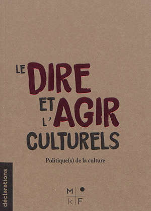 Le dire et l'agir culturels : politique(s) de la culture