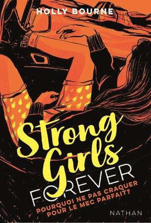 Strong girls forever. Volume 2, Pourquoi ne pas craquer pour le mec parfait ?