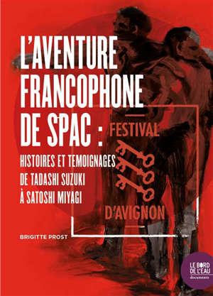 L'aventure francophone de Spac : histoires et témoignages de Tadashi Suzuki à Satoshi Miyagi