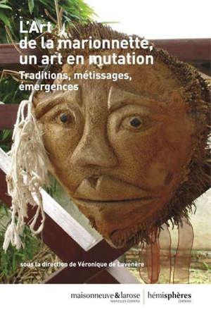 L'art de la marionnette, un art en mutation : traditions, métissages, émergences