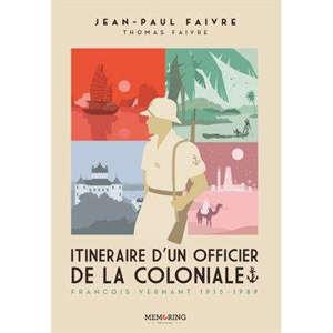 Itinéraire d'un officier de la coloniale : François Vernant : 1915-1989