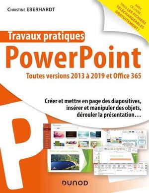 TRAVAUX PRATIQUES - POWERPOINT - TOUTES VERSIONS 2013 A 2019 ET OFFICE 365