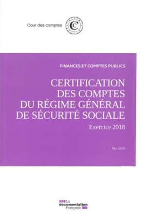 Certification des comptes du régime général de Sécurité sociale : exercice 2018, mai 2019
