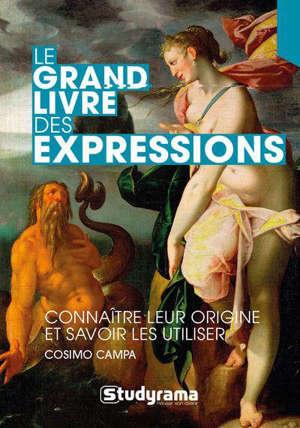 Le grand livre des expressions : connaître leur origine et savoir les utiliser