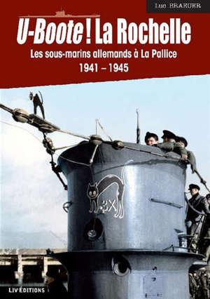 U-Boote ! La Rochelle : les sous-marins allemands à La Pallice, 1941-1945
