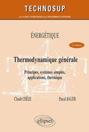 Energétique, thermodynamique générale : principes, systèmes simples, applications, thermique : niveau B