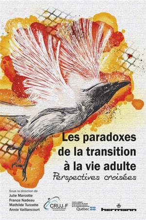 Les paradoxes de la transition à la vie adulte : perspectives croisées