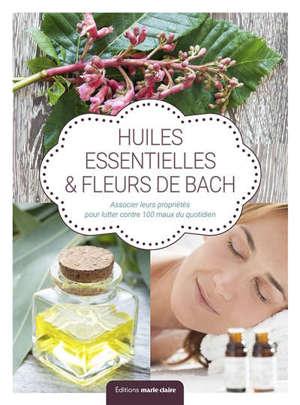 Fleurs de Bach & huiles essentielles : associer leurs propriétés pour lutter contre 100 maux du quotidien