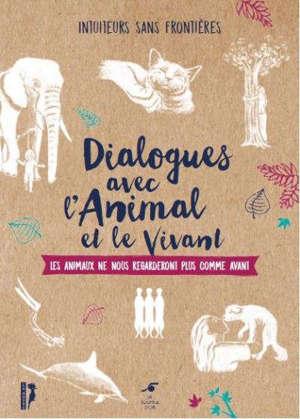 Dialogues avec l'animal et le vivant : les animaux ne nous regarderont plus comme avant