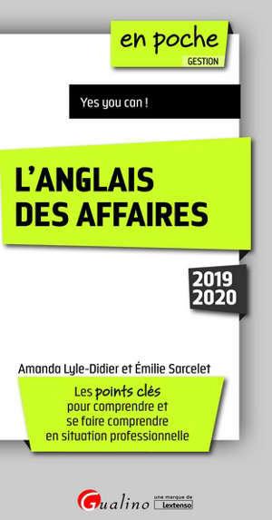 L'anglais des affaires 2019-2020 : les points clés pour comprendre et se faire comprendre en situation professionnelle