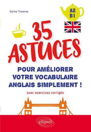 35 astuces pour améliorer votre vocabulaire anglais simplement ! : avec exercices corrigés : A2-B1