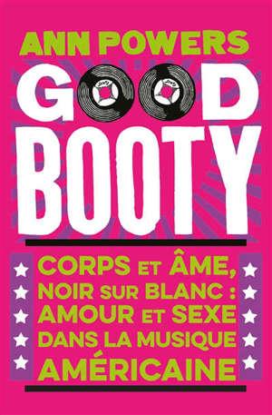 Good booty : corps et âme, Noirs et Blancs : amour et sexe dans la musique américaine