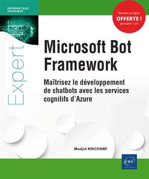 Microsoft Bot Framework : maîtrisez le développement de chatbots avec les services cognitifs d'Azure