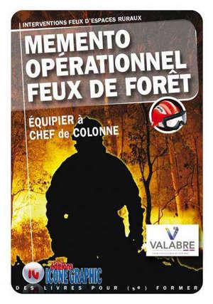 Mémento opérationnel feux de forêts : interventions feux d'espaces ruraux : équipier à chef de colonne