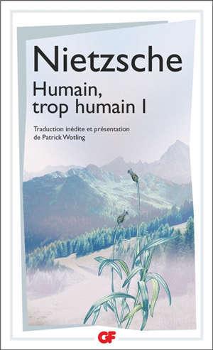 Humain, trop humain. Volume 1