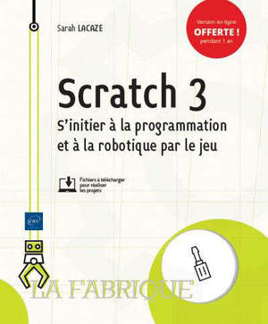 Scratch 3 : s'initier à la programmation et à la robotique par le jeu