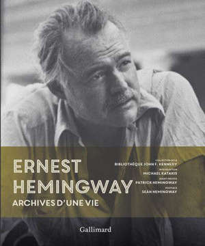 Ernest Hemingway : archives d'une vie : collection de la bibliothèque John F. Kennedy