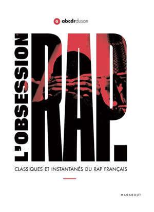 L'obsession rap : classiques et instantanés du rap français