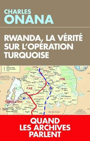 Rwanda, la vérité sur l'opération turquoise