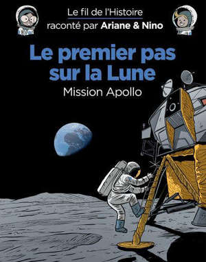 Le fil de l'histoire raconté par Ariane & Nino. Volume 20, Le premier pas sur la Lune : mission Apollo