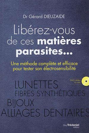 Libérez-vous de ces matières parasites... : une méthode complète et efficace pour tester son électrosensibilité