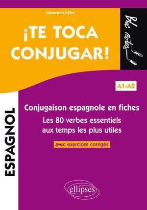 Te toca conjugar ! A1-A2 : conjugaison espagnole en fiches : les 80 verbes essentiels aux temps les plus utiles